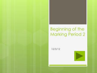 Beginning of the  Marking Period 2