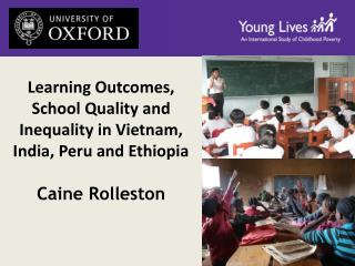 Learning Outcomes, School Quality and Inequality in Vietnam, India, Peru and Ethiopia