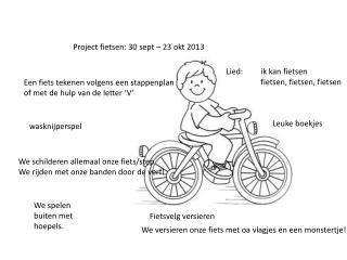 Project  fietsen : 30 sept – 23  okt  2013