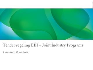 Tender regeling  EBI – Joint  Industry  Programs