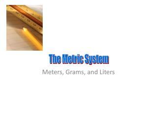 Meters,  Grams,  and Liters