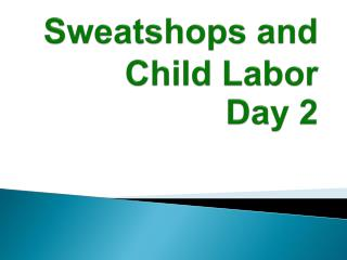 Sweatshops and Child Labor Day 2