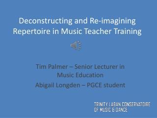 Deconstructing and Re-imagining Repertoire in Music Teacher Training