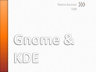 Gnome  & KDE