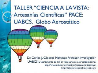 "TALLER ""CIENCIA A LA VISTA: Artesanías Científicas"" PACE: UABCS.   Globo Aerostático"