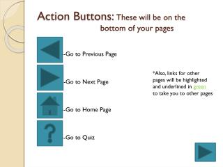 Action Buttons:  These will be on the 				        bottom of your pages