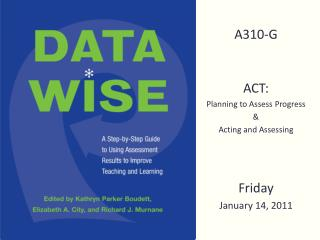A310-G ACT: Planning to Assess Progress & Acting and Assessing Friday  January 14, 2011