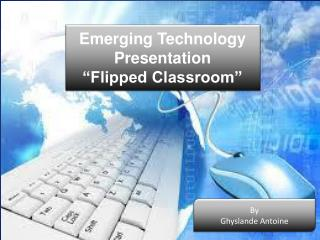 "Emerging Technology Presentation ""Flipped Classroom"""
