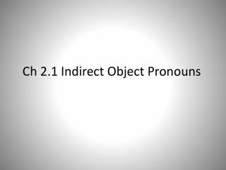 Ch 2.1  Indirect Object Pronouns