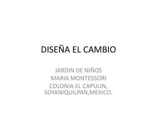 DISE�A EL CAMBIO