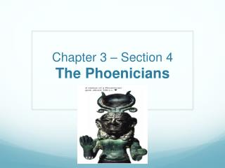 Chapter 3 – Section 4 The Phoenicians