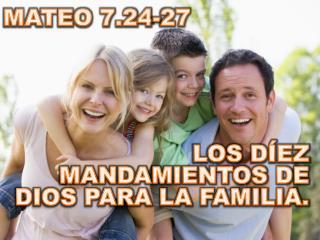 MATEO 7.24-27 LOS DÍEZ MANDAMIENTOS DE DIOS PARA LA FAMILIA.