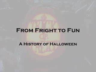 From Fright to Fun