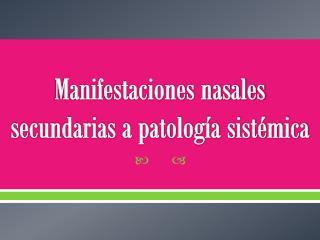 Manifestaciones nasales  secundarias a patología sistémica