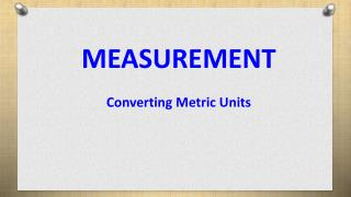 MEASUREMENT Converting Metric Units