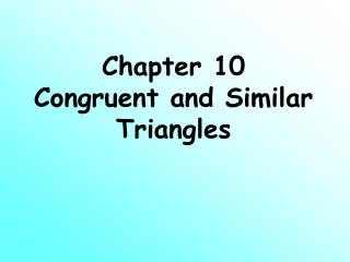 Chapter 10 Congruent and Similar Triangles