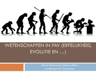 Wetenschappen in PAV (erfelijkheid, evolutie en …)