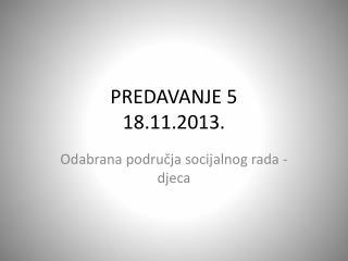 PREDAVANJE 5 18.11.2013 .
