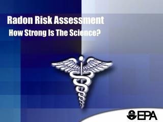 Radon Risk Assessment  How Strong Is The Science