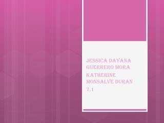Jessica dayana guerrero mora Katherine monsalve  duran 7.1