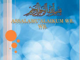 Assalamu�alaikum Wr .  Wb .