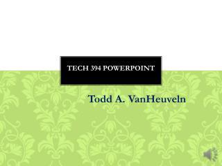 Tech 394 PowerPoint