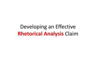 Developing an Effective  Rhetorical Analysis  Claim