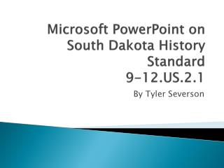 Microsoft PowerPoint on South Dakota History Standard 9-12.US.2.1