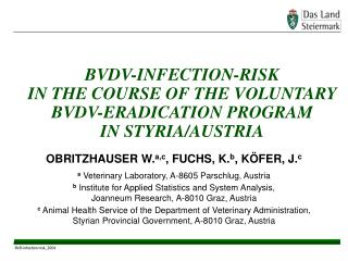 BVDV-INFECTION-RISK                         IN THE COURSE OF THE VOLUNTARY BVDV-ERADICATION PROGRAM           IN STYRIA