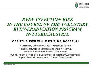 BVDV-INFECTION-RISK                         IN THE COURSE OF THE VOLUNTARY BVDV-ERADICATION PROGRAM           IN STYRIA