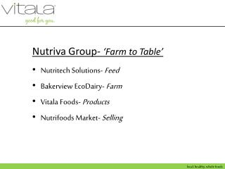 Nutriva Group-  'Farm to Table' Nutritech Solutions-  Feed Bakerview EcoDairy-  Farm