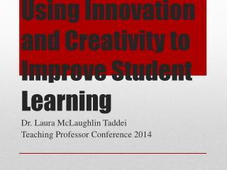 Using Innovation  and Creativity to Improve Student Learning