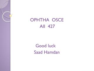 OPHTHA  OSCE  AII  427 Good luck   Saad Hamdan