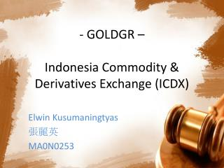 - GOLDGR –  Indonesia Commodity & Derivatives Exchange (ICDX)