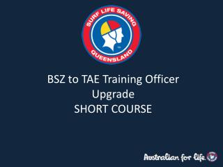 BSZ to TAE Training Officer Upgrade SHORT COURSE
