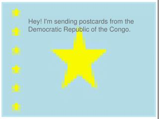 Hey! I'm sending postcards from the Democratic Republic of the Congo.