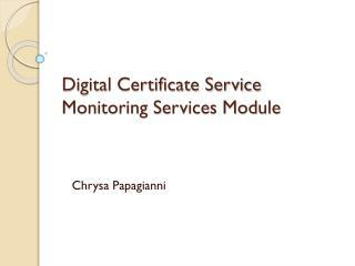Digital Certificate Service Monitoring Services Module