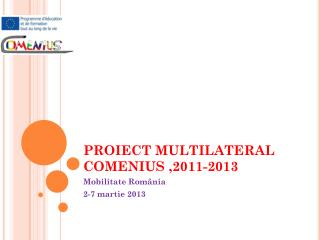 PROIECT MULTILATERAL COMENIUS  , 2011-2013