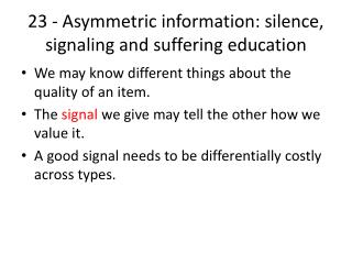 23 - Asymmetric information: silence, signaling and suffering education