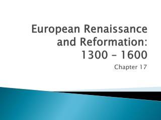 European Renaissance and Reformation: 1300 – 1600