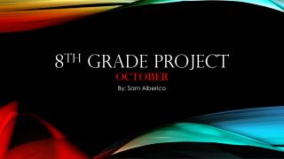 8 th  Grade Project October