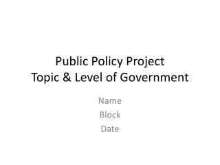 Public Policy Project Topic & Level of Government