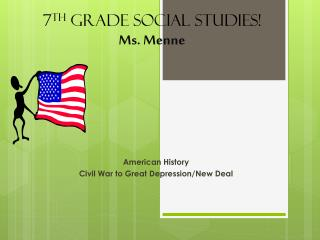 7 th  Grade Social Studies! Ms.  Menne