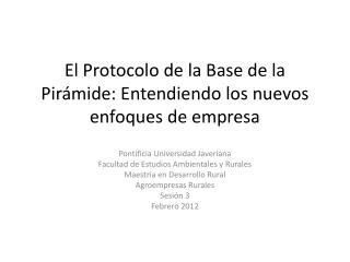 El  Protocolo de la Base de la  Pirámide: Entendiendo los nuevos enfoques de empresa