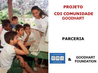 PROJETO   CDI COMUNIDADE  GOODHART  PARCERIA