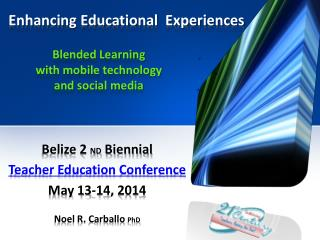 Belize 2  ND  Biennial Teacher Education Conference May 13-14, 2014 Noel R.  Carballo PhD