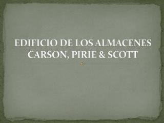 EDIFICIO DE LOS ALMACENES CARSON, PIRIE & SCOTT