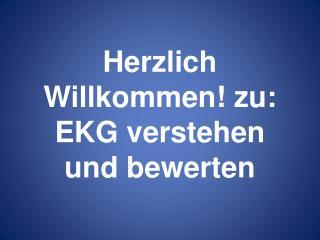 Herzlich Willkommen! zu: EKG verstehen und bewerten