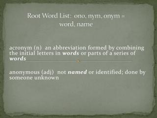 Root Word List:   ono ,  nym ,  onym  = word, name