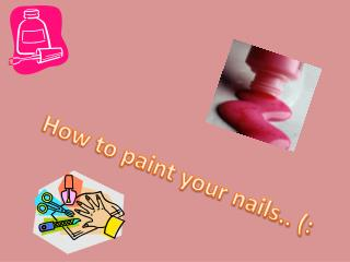 How to paint your nails.. (:
